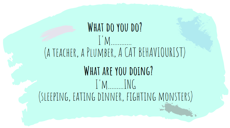 Seledynowa plamka z napisem: What do you do? I'm a teacher, a plumber, a cat behaviourist. What are you doing? I'm sleepin g, eating dinner, fighting monsters.